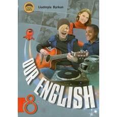 """Our English"" Англійська мова, 8 клас. Биркун Л. В."